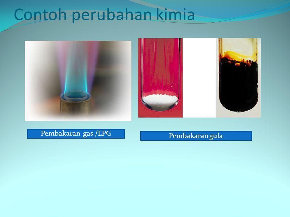 Contoh perubahan kimia Pembakaran gas /LPG Pembakaran gula