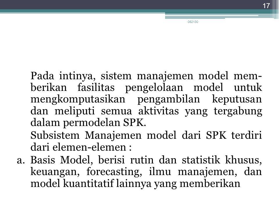 Pada intinya, sistem manajemen model mem- berikan fasilitas pengelolaan model untuk mengkomputasikan pengambilan keputusan dan meliputi semua aktivita