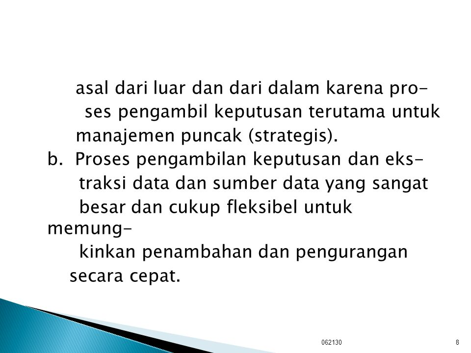 9 Data Internal KeuanganPemasaranProduksiPersonalia Data Eksternal Lainnya Ekstrasi Basis Pengetahuan Organisasional Data Personal, Privat Database Pendukung Keputusan Data Warehouse Perusahaan Query Facility Sistem Manajemen Data Base Retrieval Inquiry Update Report Delete Direktori Data Manajemen Antar Muka Manajemen Model Subsistem Manaj.