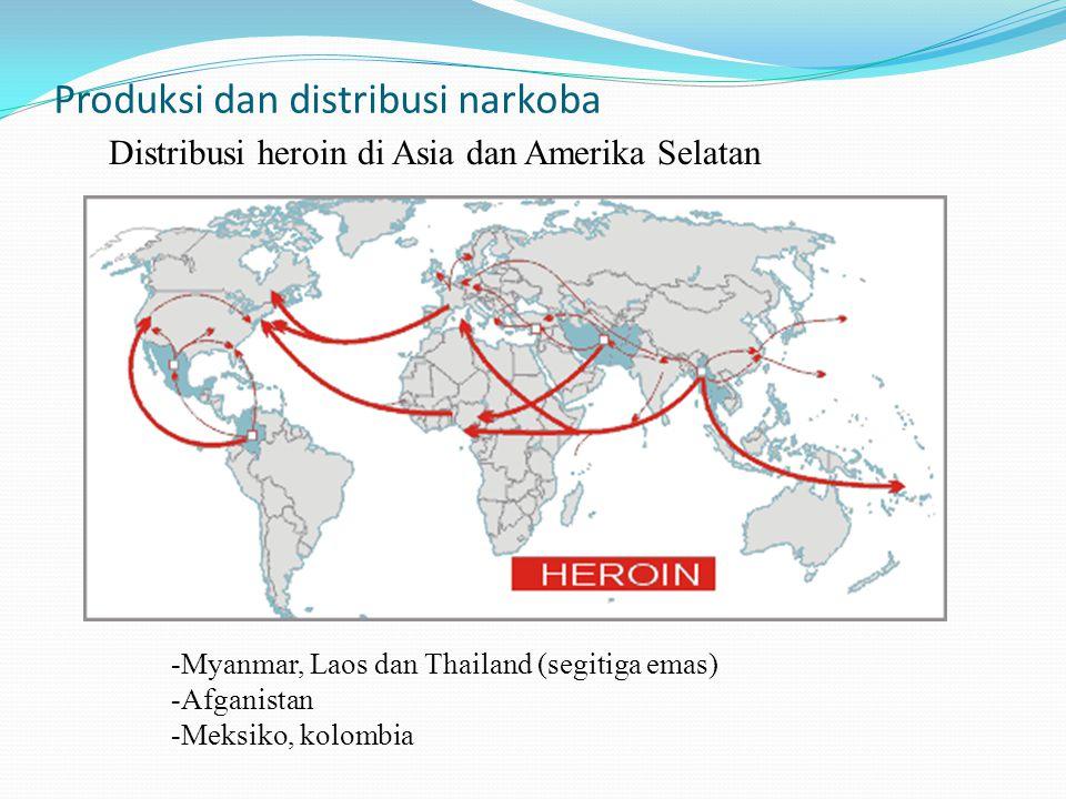 Produksi dan distribusi narkoba Distribusi heroin di Asia dan Amerika Selatan -Myanmar, Laos dan Thailand (segitiga emas) -Afganistan -Meksiko, kolombia
