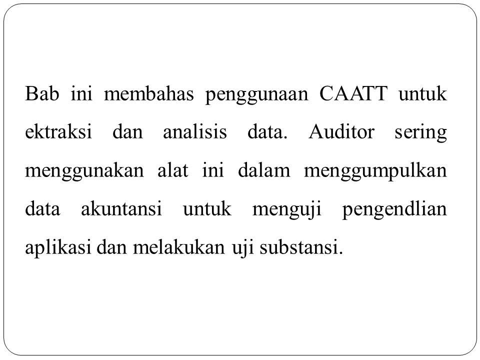 Bab ini membahas penggunaan CAATT untuk ektraksi dan analisis data. Auditor sering menggunakan alat ini dalam menggumpulkan data akuntansi untuk mengu