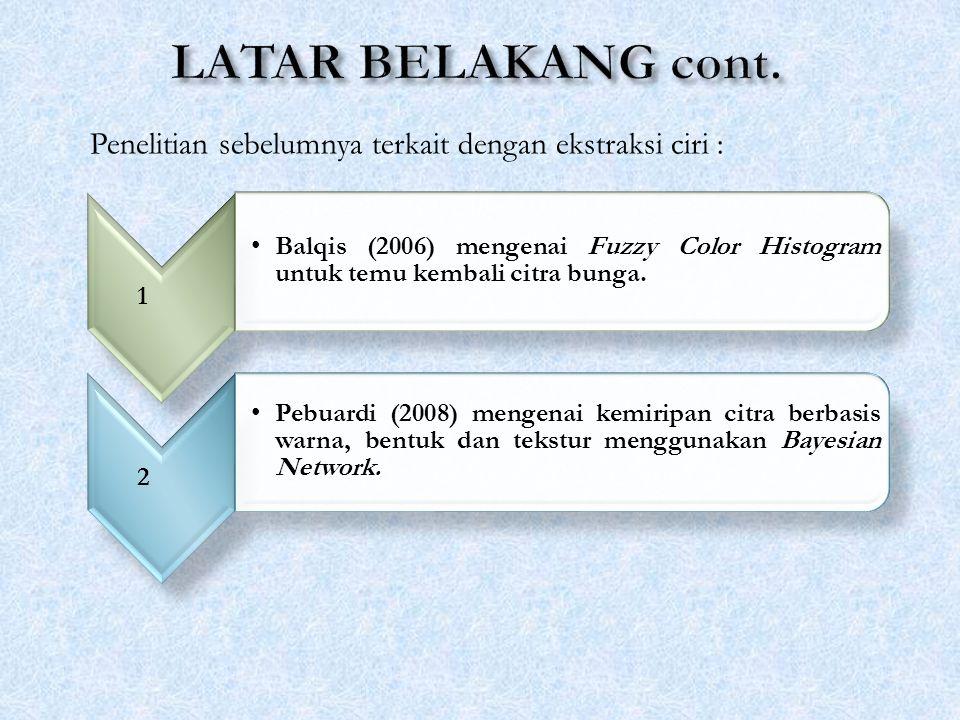 1 Balqis (2006) mengenai Fuzzy Color Histogram untuk temu kembali citra bunga. 2 Pebuardi (2008) mengenai kemiripan citra berbasis warna, bentuk dan t