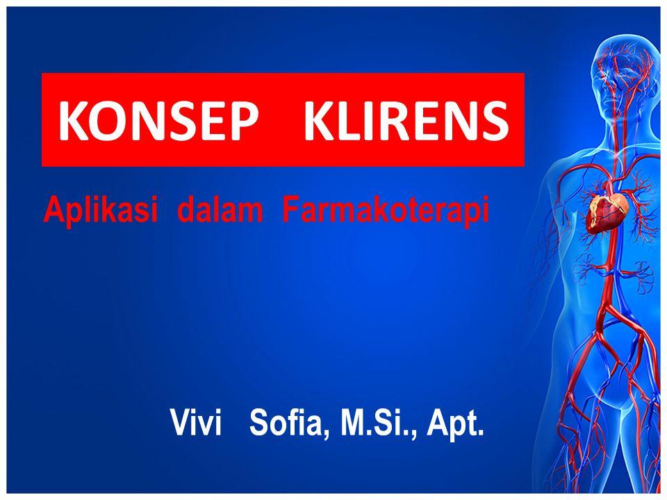 KONSEP KLIRENS Aplikasi dalam Farmakoterapi Vivi Sofia, M.Si., Apt.