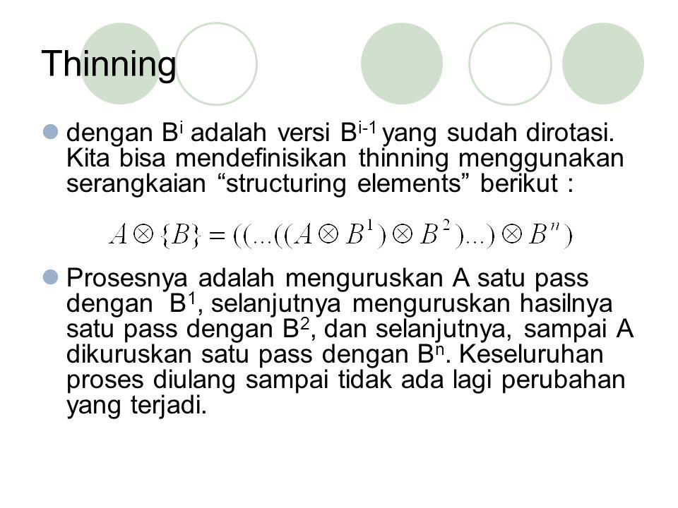 """Thinning dengan B i adalah versi B i-1 yang sudah dirotasi. Kita bisa mendefinisikan thinning menggunakan serangkaian """"structuring elements"""" berikut :"""