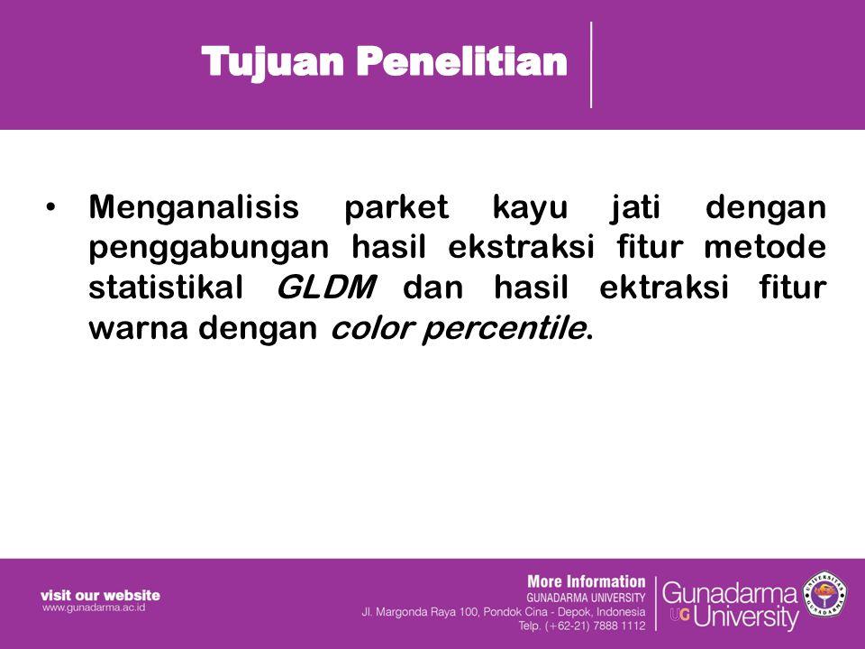 Menganalisis parket kayu jati dengan penggabungan hasil ekstraksi fitur metode statistikal GLDM dan hasil ektraksi fitur warna dengan color percentile.