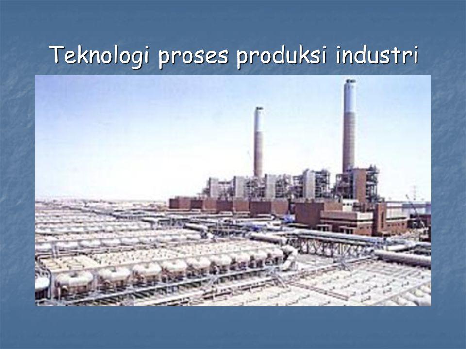 Teknologi proses produksi industri