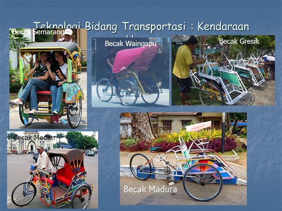 Teknologi Bidang Transportasi : Kendaraan Umum Becak Semarang Becak Gresik Becak Medan Becak Waingapu