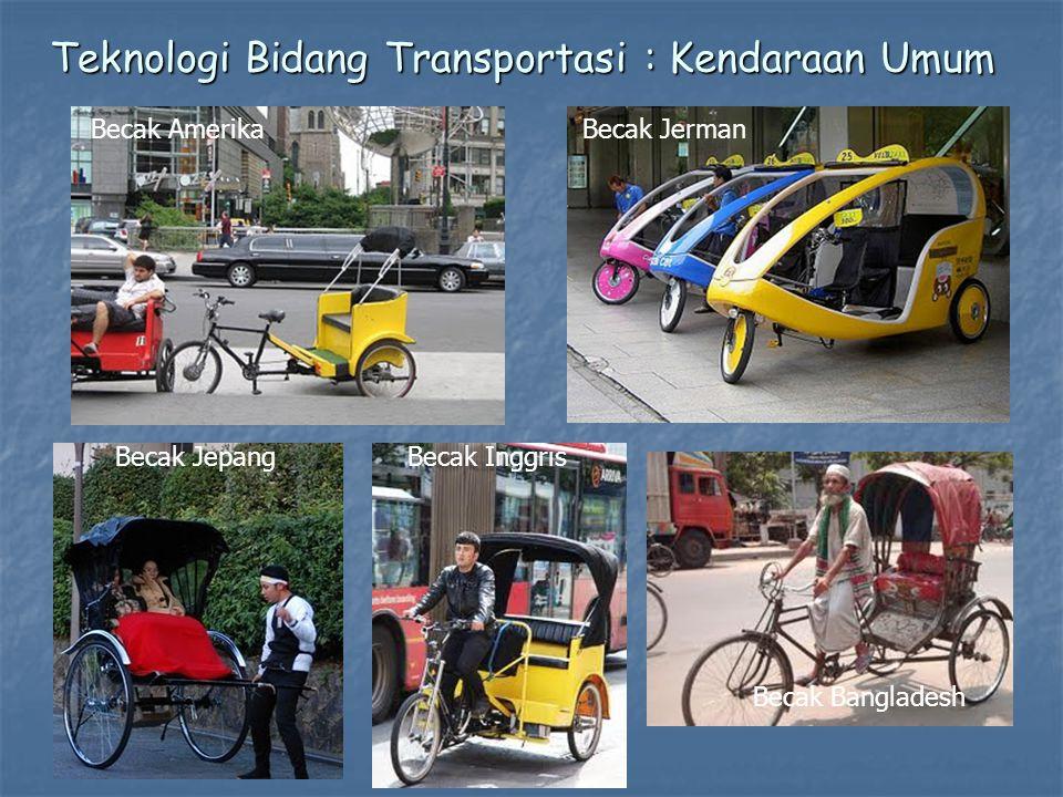 Becak AmerikaBecak Jerman Becak JepangBecak Inggris Becak Bangladesh Teknologi Bidang Transportasi : Kendaraan Umum