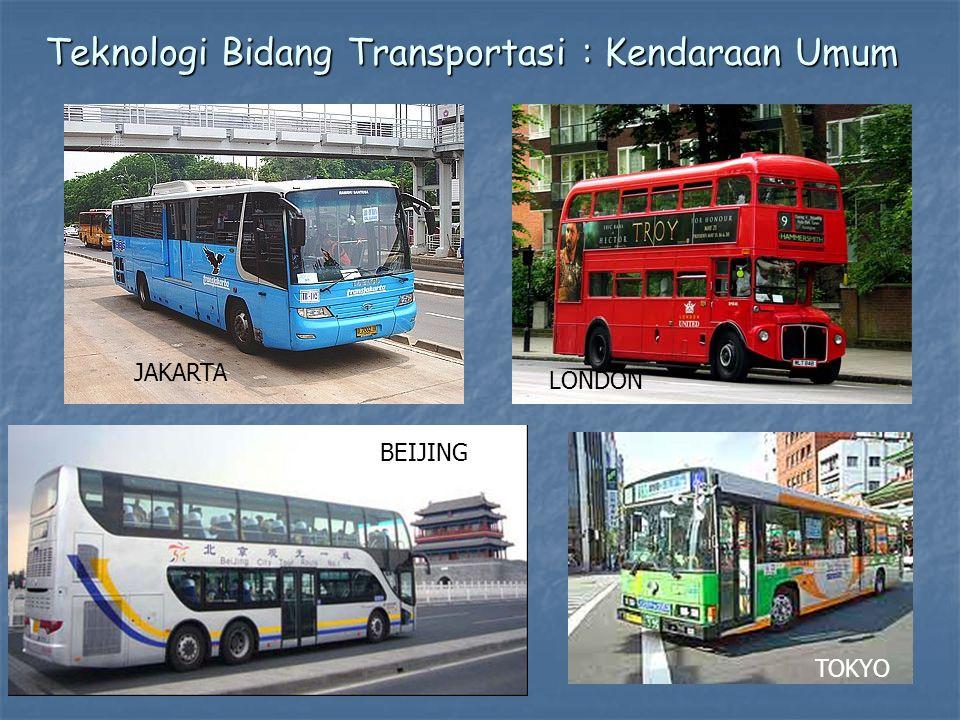 JAKARTA LONDON BEIJING TOKYO Teknologi Bidang Transportasi : Kendaraan Umum