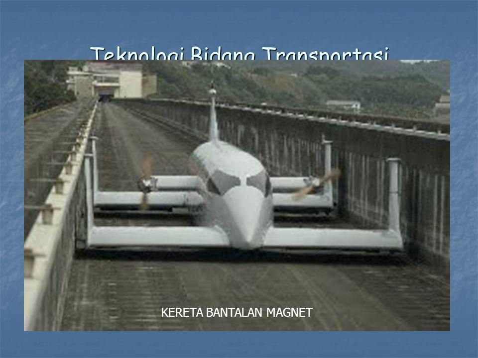 Teknologi Bidang Transportasi KERETA BANTALAN MAGNET