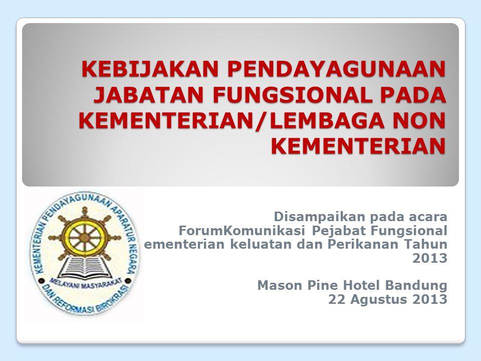 KEBIJAKAN PENDAYAGUNAAN JABATAN FUNGSIONAL PADA KEMENTERIAN/LEMBAGA NON KEMENTERIAN Disampaikan pada acara ForumKomunikasi Pejabat Fungsional Kementer