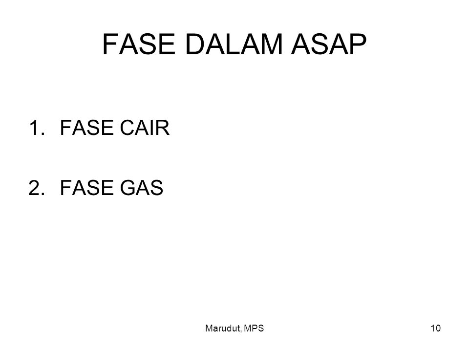 Marudut, MPS10 FASE DALAM ASAP 1.FASE CAIR 2.FASE GAS