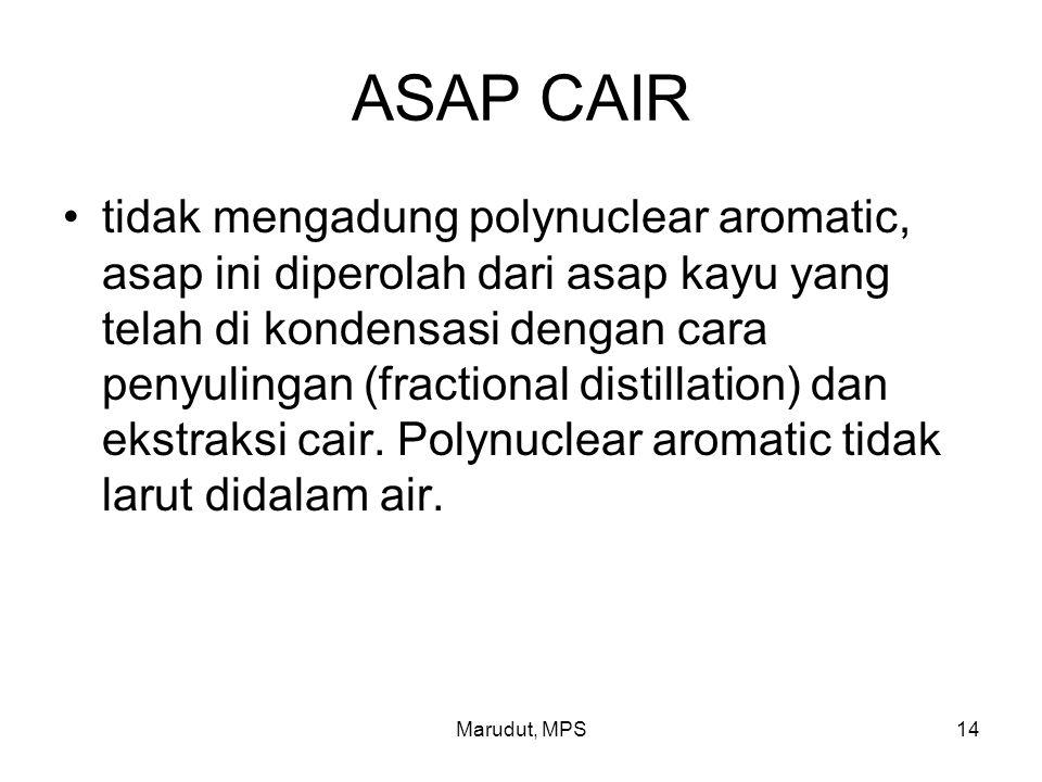 Marudut, MPS14 ASAP CAIR tidak mengadung polynuclear aromatic, asap ini diperolah dari asap kayu yang telah di kondensasi dengan cara penyulingan (fractional distillation) dan ekstraksi cair.