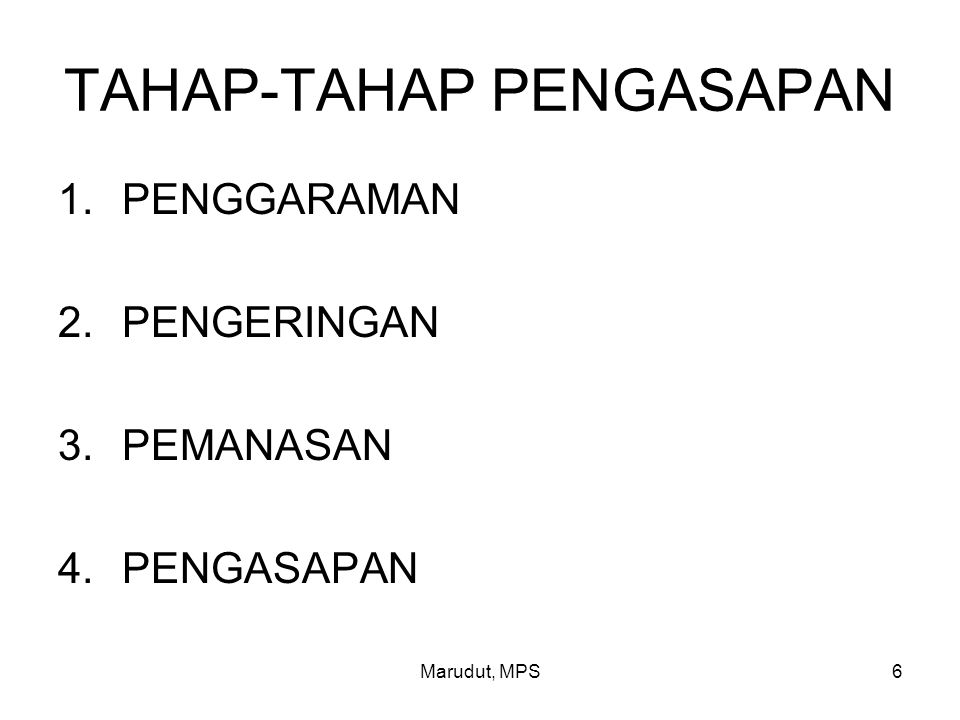 Marudut, MPS6 TAHAP-TAHAP PENGASAPAN 1.PENGGARAMAN 2.PENGERINGAN 3.PEMANASAN 4.PENGASAPAN