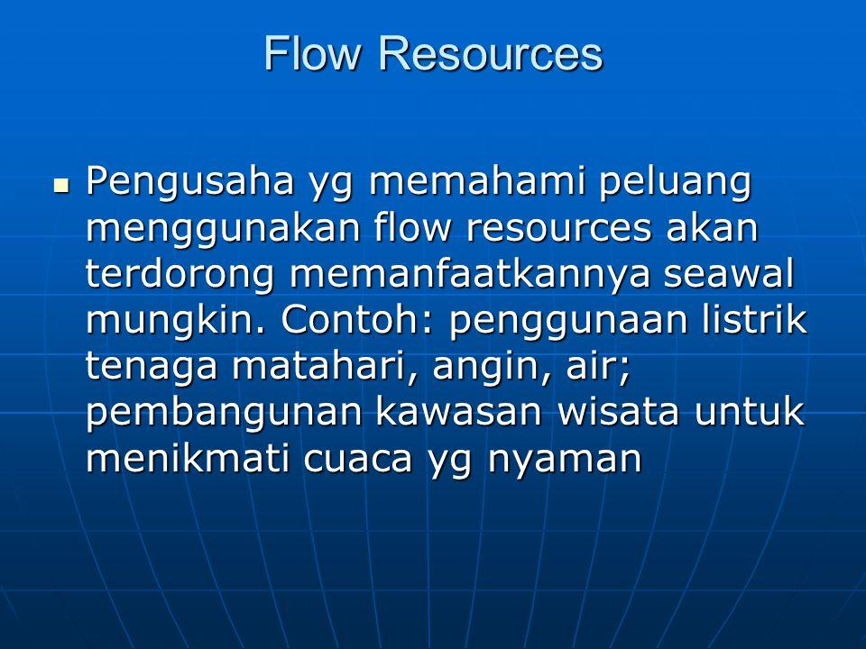 Flow Resources Pengusaha yg memahami peluang menggunakan flow resources akan terdorong memanfaatkannya seawal mungkin. Contoh: penggunaan listrik tena