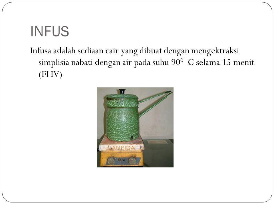 INFUS Infusa adalah sediaan cair yang dibuat dengan mengektraksi simplisia nabati dengan air pada suhu 90 0 C selama 15 menit (FI IV)