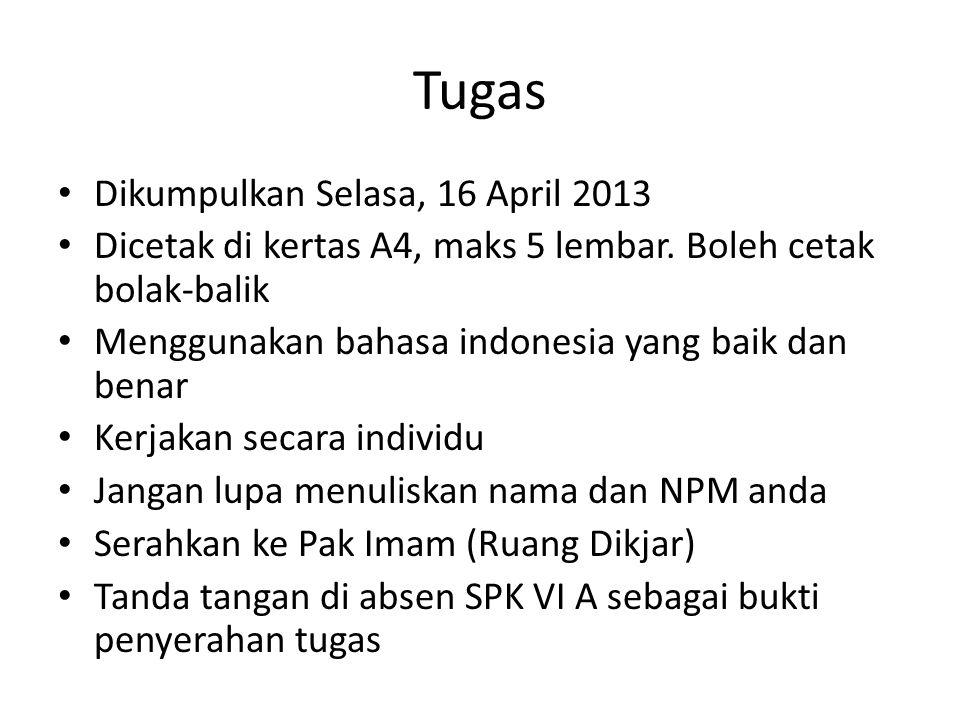 Tugas Dikumpulkan Selasa, 16 April 2013 Dicetak di kertas A4, maks 5 lembar. Boleh cetak bolak-balik Menggunakan bahasa indonesia yang baik dan benar