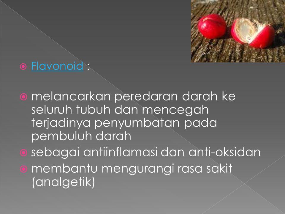  Flavonoid : Flavonoid  melancarkan peredaran darah ke seluruh tubuh dan mencegah terjadinya penyumbatan pada pembuluh darah  sebagai antiinflamasi