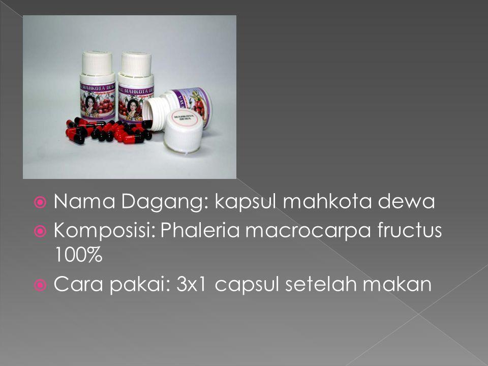  Nama Dagang: kapsul mahkota dewa  Komposisi: Phaleria macrocarpa fructus 100%  Cara pakai: 3x1 capsul setelah makan