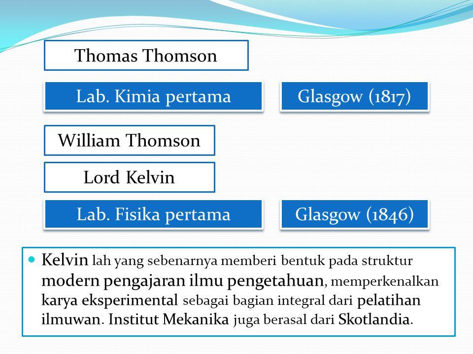 Kelvin lah yang sebenarnya memberi bentuk pada struktur modern pengajaran ilmu pengetahuan, memperkenalkan karya eksperimental sebagai bagian integral dari pelatihan ilmuwan.