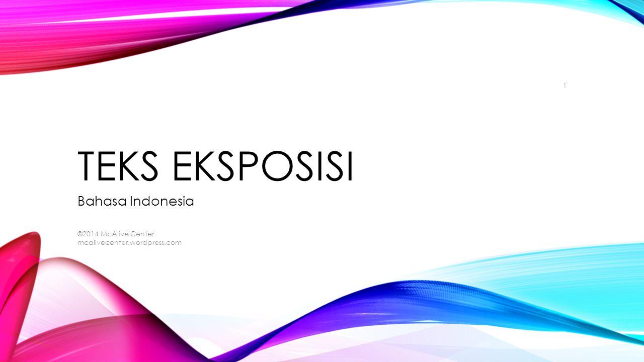 TEKS EKSPOSISI Bahasa Indonesia ©2014 McAlive Center mcalivecenter.wordpress.com 1