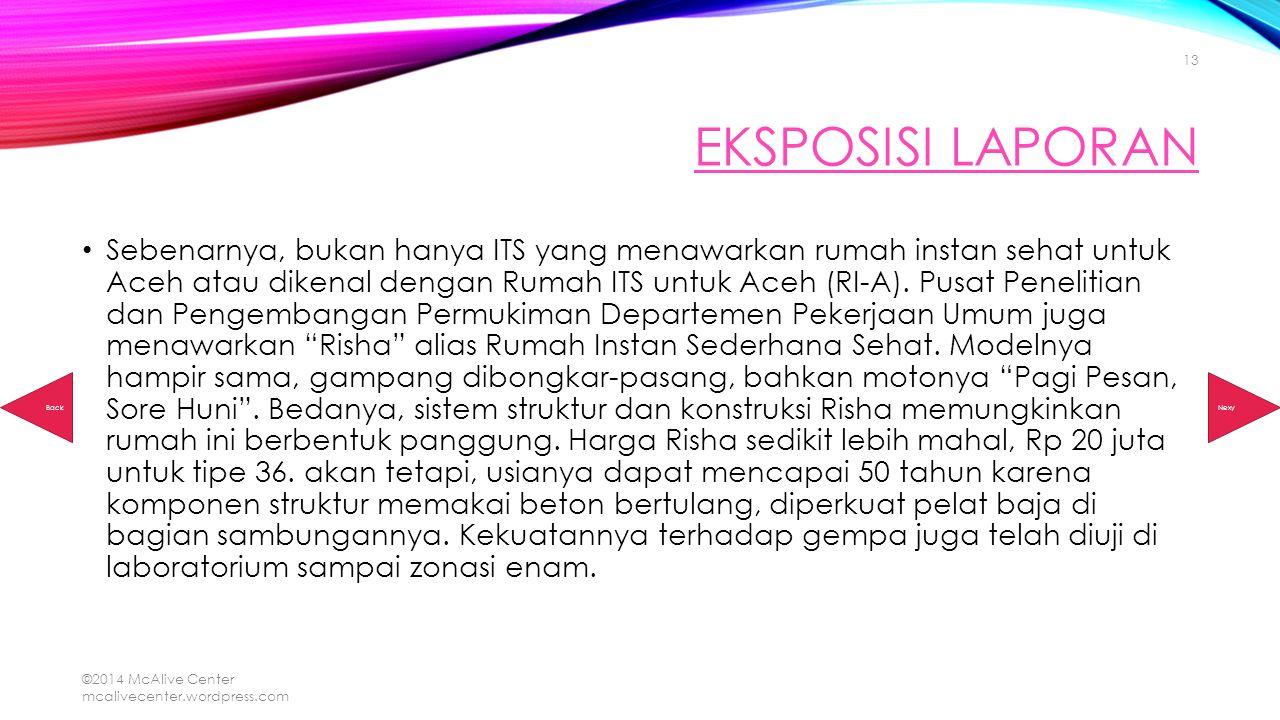 EKSPOSISI LAPORAN Sebenarnya, bukan hanya ITS yang menawarkan rumah instan sehat untuk Aceh atau dikenal dengan Rumah ITS untuk Aceh (RI-A). Pusat Pen