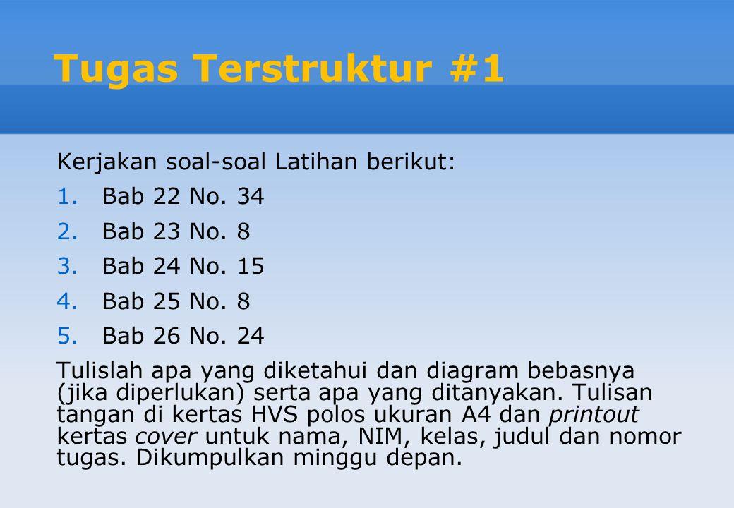 Tugas Terstruktur #1 Kerjakan soal-soal Latihan berikut: 1.Bab 22 No. 34 2.Bab 23 No. 8 3.Bab 24 No. 15 4.Bab 25 No. 8 5.Bab 26 No. 24 Tulislah apa ya