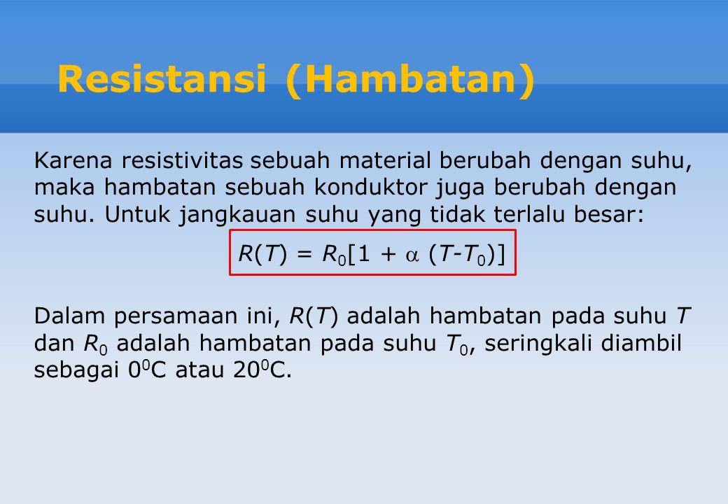 Resistansi (Hambatan) Karena resistivitas sebuah material berubah dengan suhu, maka hambatan sebuah konduktor juga berubah dengan suhu. Untuk jangkaua
