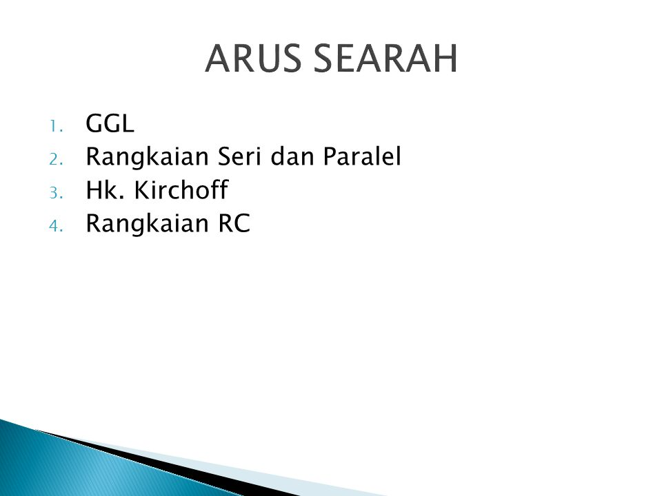 ARUS SEARAH 1. GGL 2. Rangkaian Seri dan Paralel 3. Hk. Kirchoff 4. Rangkaian RC