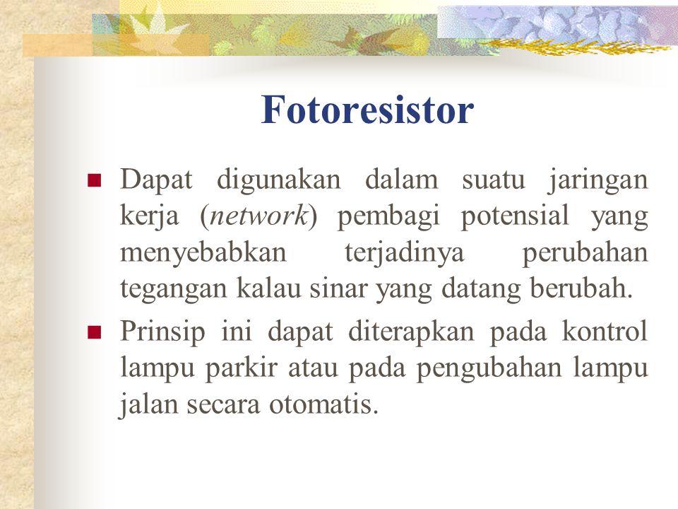 Fotoresistor Dapat digunakan dalam suatu jaringan kerja (network) pembagi potensial yang menyebabkan terjadinya perubahan tegangan kalau sinar yang da