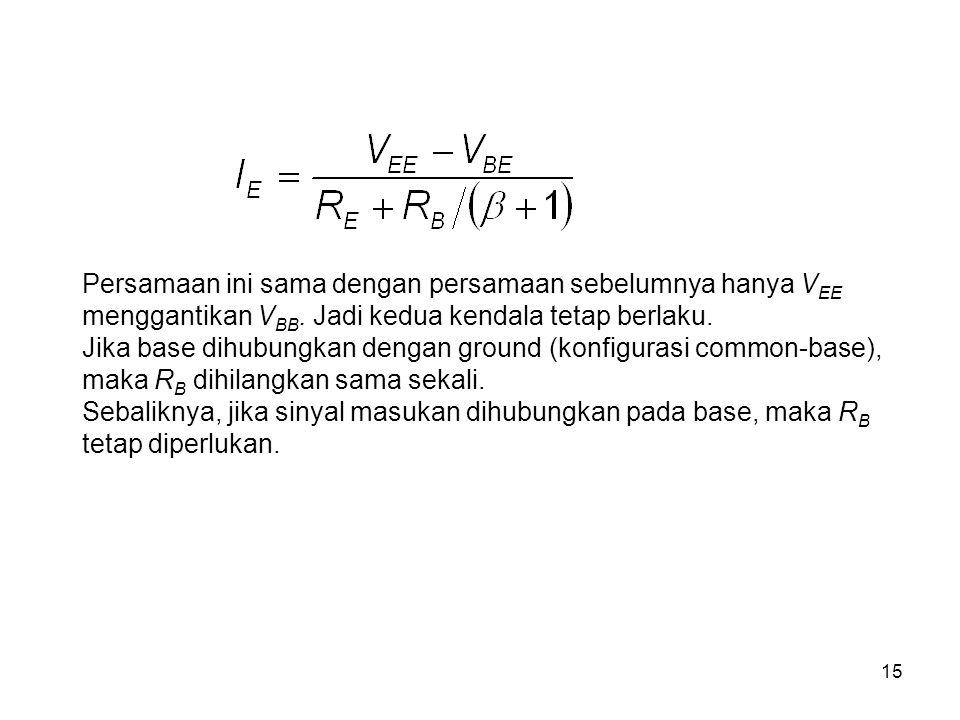 15 Persamaan ini sama dengan persamaan sebelumnya hanya V EE menggantikan V BB. Jadi kedua kendala tetap berlaku. Jika base dihubungkan dengan ground