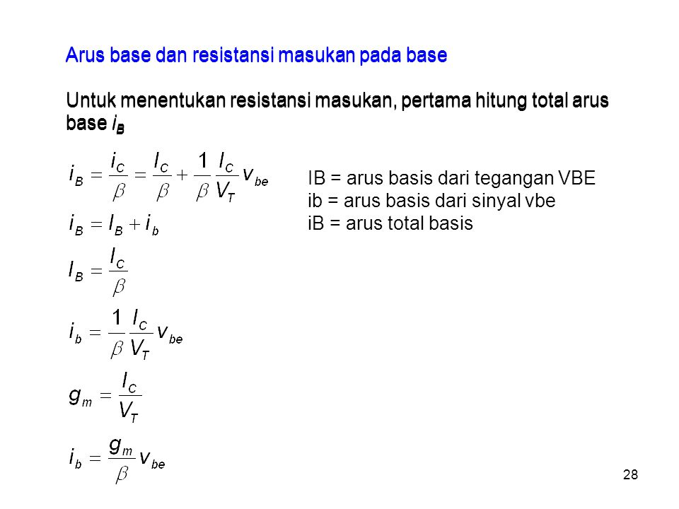 28 Arus base dan resistansi masukan pada base Untuk menentukan resistansi masukan, pertama hitung total arus base i B Arus base dan resistansi masukan