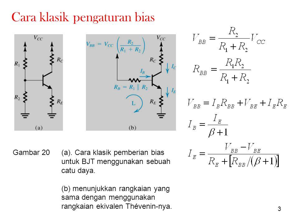 3 Cara klasik pengaturan bias Gambar 20(a). Cara klasik pemberian bias untuk BJT menggunakan sebuah catu daya. (b) menunjukkan rangkaian yang sama den