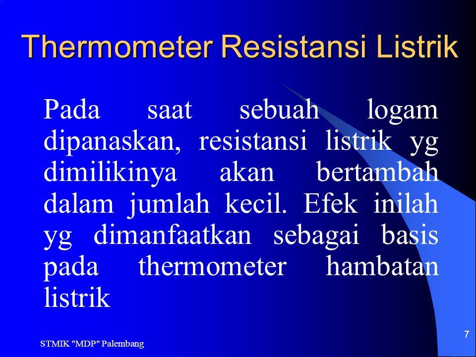 STMIK MDP Palembang 8 Thermistor Sensor panas yg terbuat dari material semikonduktor dimana resistansinya berkurang seiiring dengan naiknya temperatur.