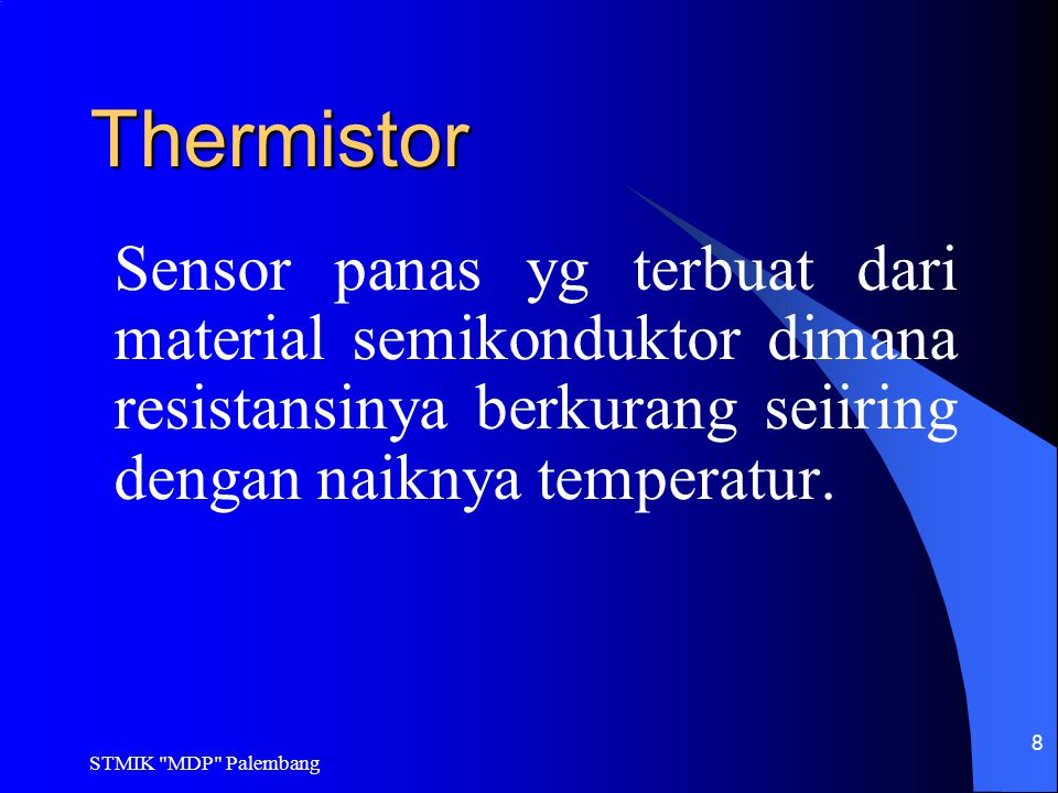 STMIK MDP Palembang 9Thermokopel Prinsip Kerjanya : Bila sebuah rangkaian menggunakan dua jenis logam yg berbeda maka tegangan yg dihasilkan tergantung pada perbedaan temperatur pada sambungannya.