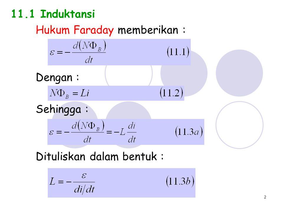 3 11.2 Perhitungan Induktansi Dari persamaan (11.2) : Kita hitung induktansi L sebuah penampang yang panjangnya l di dekat pusat sebuah solenoida yang panjang.