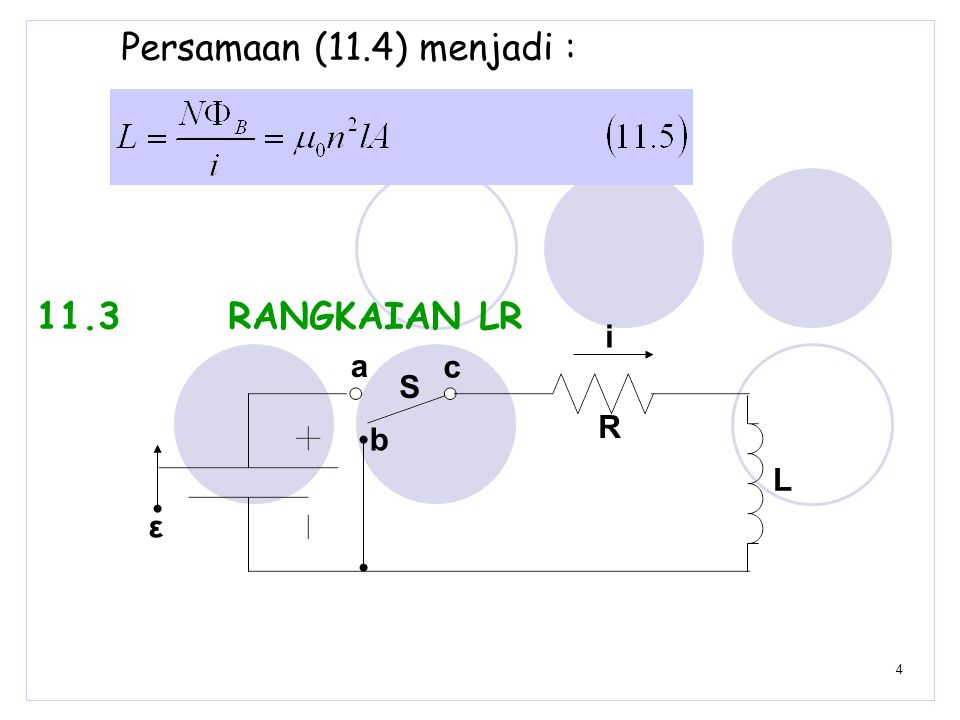 4 Persamaan (11.4) menjadi : 11.3 RANGKAIAN LR R L a b S i ε c