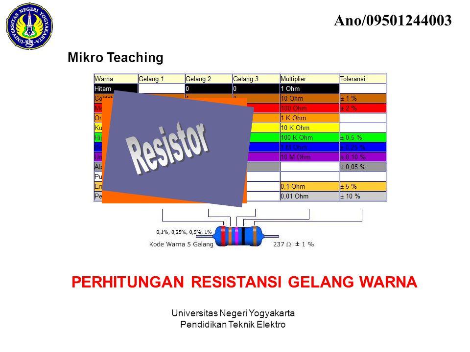 Universitas Negeri Yogyakarta Pendidikan Teknik Elektro Mikro Teaching PERHITUNGAN RESISTANSI GELANG WARNA Ano/09501244003