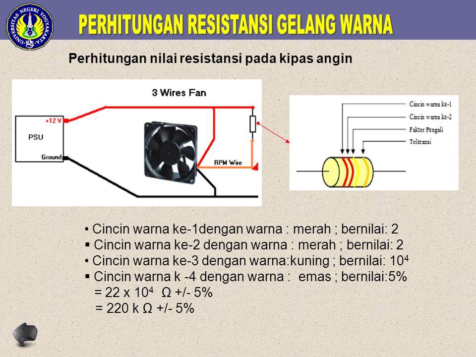 Perhitungan nilai resistansi pada kipas angin Cincin warna ke-1dengan warna : merah ; bernilai: 2  Cincin warna ke-2 dengan warna : merah ; bernilai: