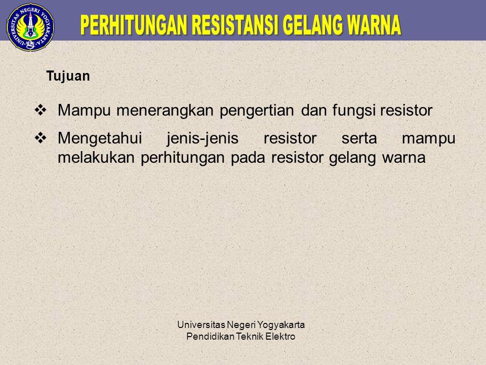 Universitas Negeri Yogyakarta Pendidikan Teknik Elektro  Mampu menerangkan pengertian dan fungsi resistor  Mengetahui jenis-jenis resistor serta mam