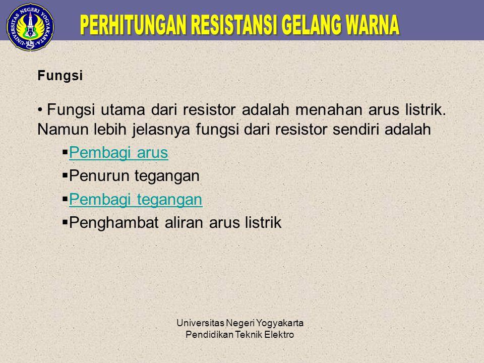 Universitas Negeri Yogyakarta Pendidikan Teknik Elektro Fungsi Fungsi utama dari resistor adalah menahan arus listrik. Namun lebih jelasnya fungsi dar