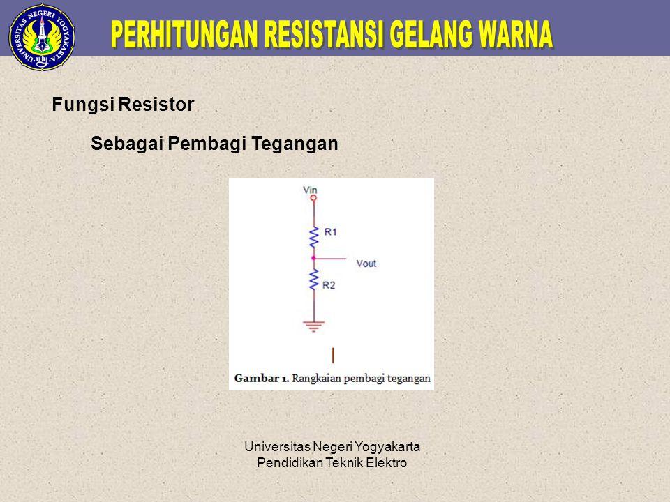 Universitas Negeri Yogyakarta Pendidikan Teknik Elektro Fungsi Resistor Sebagai Pembagi Tegangan