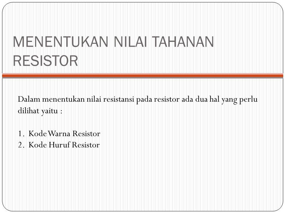 MENENTUKAN NILAI TAHANAN RESISTOR Dalam menentukan nilai resistansi pada resistor ada dua hal yang perlu dilihat yaitu : 1.Kode Warna Resistor 2.Kode