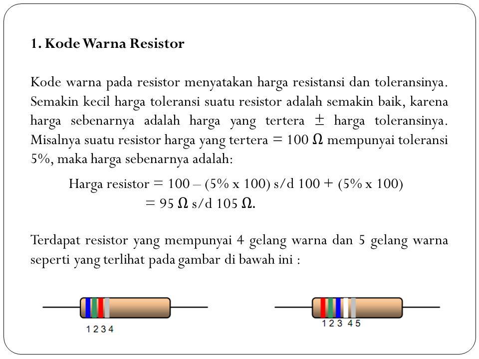 1. Kode Warna Resistor Kode warna pada resistor menyatakan harga resistansi dan toleransinya. Semakin kecil harga toleransi suatu resistor adalah sema