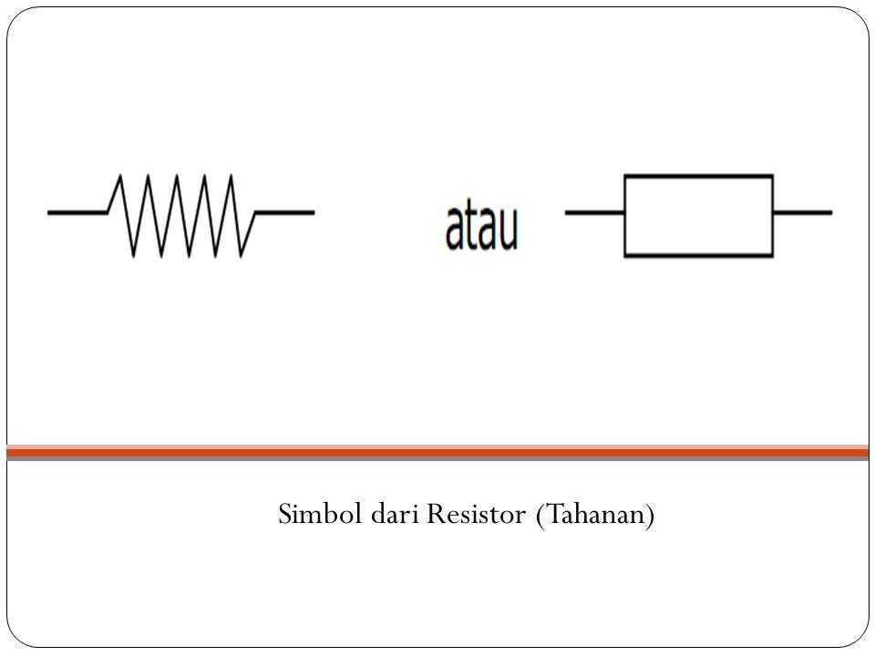 Untuk menentukan nilai tahanan dapat dilakukan /digunakan HUKUM OHM yang berbunyi Besarnya arus listrik yang mengalir dalam suatu rangkaian berbanding lurus dengan beda potensial dan berbanding terbalik dengan tahanan yang dinyatakan dengan rumus: Dimana : V= E = besarnya tegangan dalam satuan volt I = kuat arus yang mengalir dalam rangkaian dalam satuan ampere Satuan resistansi dari suatu resistor disebut Ohm atau dilambangkan dengan simbol Ω (Omega)