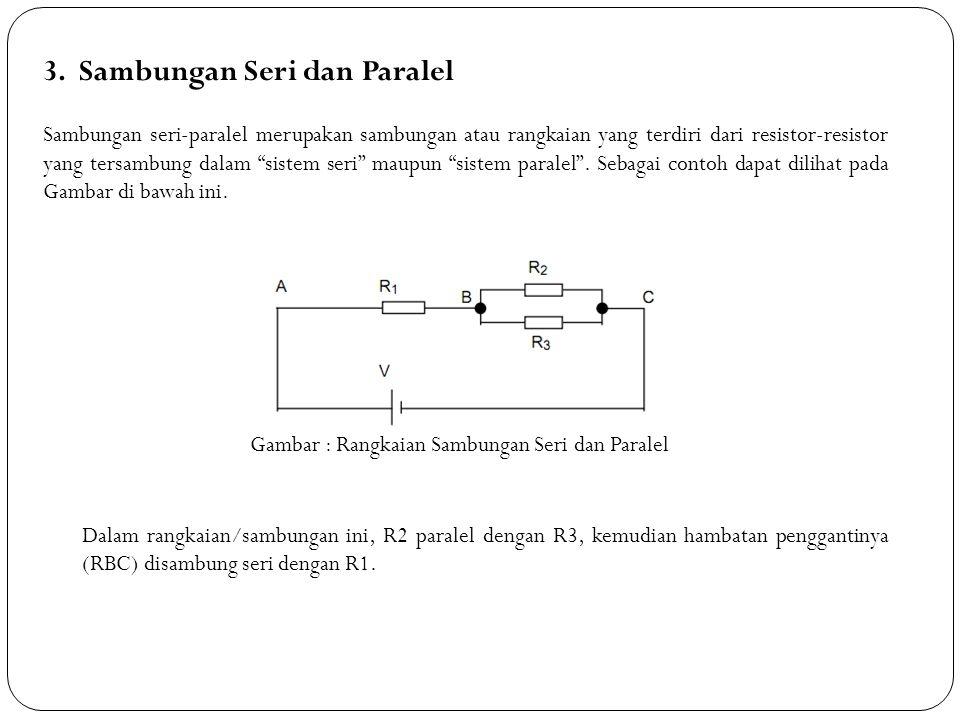 """3. Sambungan Seri dan Paralel Sambungan seri-paralel merupakan sambungan atau rangkaian yang terdiri dari resistor-resistor yang tersambung dalam """"sis"""