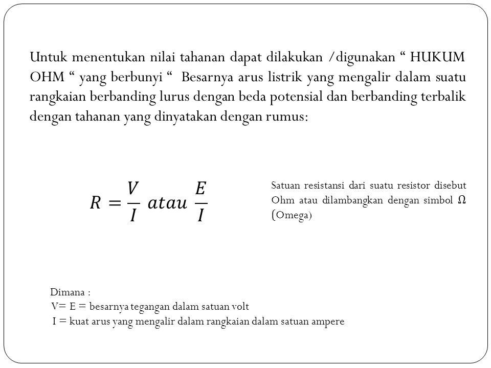 1.Kode Warna Resistor Kode warna pada resistor menyatakan harga resistansi dan toleransinya.