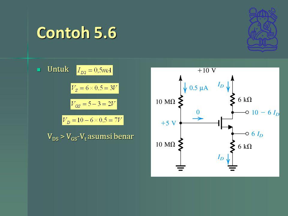 Contoh 5.6 Untuk V DS > V GS -V t asumsi benar Untuk V DS > V GS -V t asumsi benar