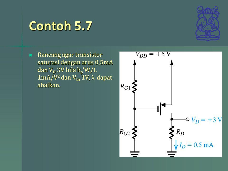 Contoh 5.7 Rancang agar transistor saturasi dengan arus 0,5mA dan V D 3V bila k p 'W/L 1mA/V 2 dan V tn 1V,  dapat abaikan. Rancang agar transistor s