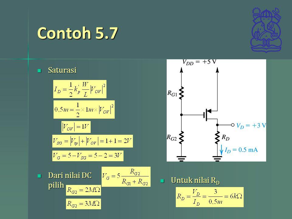 Contoh 5.7 Saturasi Saturasi Dari nilai DC pilih Dari nilai DC pilih Untuk nilai R D Untuk nilai R D